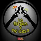 LA ÚLTIMA Y PA' CASA - 1x01