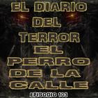 Creepypasta: El Perro De La Calle - El Diario Del Terror, EP 103