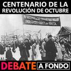 Debate A Fondo - Centenario de la Revolución de octubre