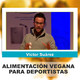 ALIMENTACIÓN VEGANA PARA DEPORTISTAS - Conferencia de Victor Suarez