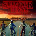 LODE 8x11 STRANGER THINGS 1 y 2, tertulia programa 300