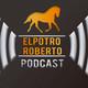 ElPotroRoberto Podcast - Episodio 35