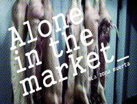 Alone in the market: La zona muerta