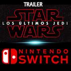 LODE 7x29 –Archivo Ligero– trailer LOS ÚLTIMOS JEDI, Nintendo SWITCH