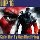 LUP 16 - Mass Effect Trilogy y God of War 3