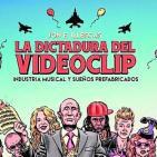 «La dictadura del videoclip. Industria musical y sueños prefabricados»
