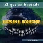 Luces en el Horizonte: EL QUE SE ESCONDE con Tony Jiménez