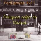 4x11. Antiguos Cafés de Madrid: Los Cafés de Levante (1).