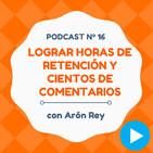 Cómo lograr horas de retención y cientos de comentarios, con Arón Rey - #16 CW Podcast