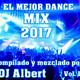 EL MEJOR DANCE MIX 2017 Vol. 1 Compilado y mezclado por DJ Albert