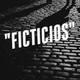 Ficticios capítulo 1, 2017-01-11