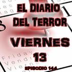 Viernes 13 - El Diario Del Terror, EP 144