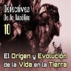 Detectives de lo Insólito 10: Origen y Evolución de la vida en la Tierra