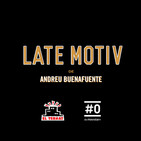 LATE MOTIV 360 - Programa completo