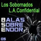Balas Sobre Endor 05: Los Sobornados, L.A. Confidential