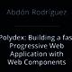 Polydex: Building a fast Progressive Web Application with Web Components - Abdón Rodríguez