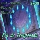 2x39 Universo Saint Seiya: El fin de una Era con el último programa de la temporada