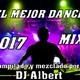EL MEJOR DANCE MIX 2017 Vol. 2 Compilado y mezclado por DJ Albert