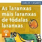 As laranxas máis laranxas de tódalas laranxas de Carlos Casares