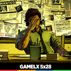 GAMELX 5x28 - Decepciones jugonas (RESUBIDO)