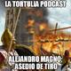 La Tortulia #105 - Alejandro Magno, el asedio de Tiro y Taylor Swift