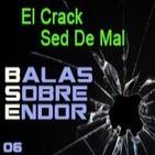 Balas Sobre Endor 06: El Crack, Sed de Mal