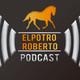 ElPotroRoberto.com Podcast - Episodio 25