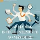 #050 - Trabaja Inteligentemente, No Más Duro
