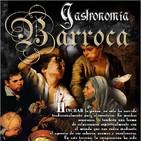 Programa 147: GASTRONOMÍA BARROCA