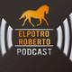 ElPotroRoberto.com #Podcast - Episodio #16