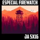 [JA 5×16] Especial Firewatch