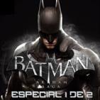 LODE 6x09 BATMAN ARKHAM Saga Especial 1 de 2