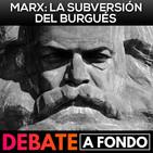 Debate A Fondo - Marx: la subversión del orden burgués