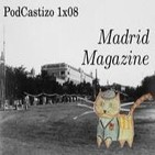 PodCastizo 1x08. Madrid Magazine.