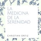 LA MEDICINA DE LA SERENIDAD. Christian Ortiz
