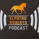 ElPotroRoberto - Podcast - Episodio #37