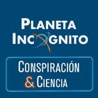 Planeta Incógnito : Conspiración y Ciencia