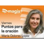Puntos para la oración, con María Dolores López