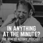 """In Anything At The Minute?"" The Honest Actors' Po"