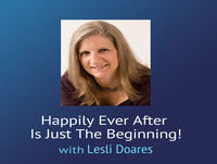 Happily Ever After is Just the Beginning – How to Get and Keep the Spark in Your Marriage