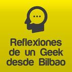Reflexiones de un Geek desde Bilbao