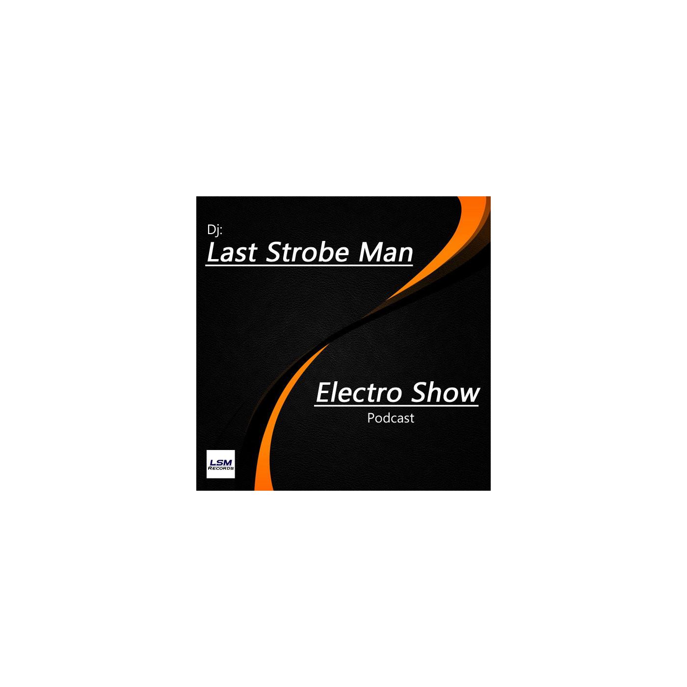 <![CDATA[Last Strobe Man - Electro Show Podcast]]>