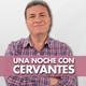 Una noche con Cervantes 05/01/2017 23:37