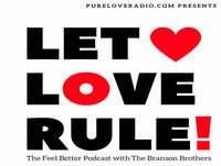LET LOVE RULE! The Feel Better Podcast hosted by The Branson Brothers (#002)
