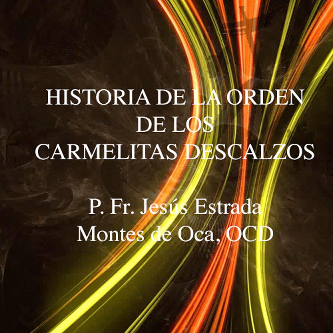 <![CDATA[Historia de los Carmelitas Descalzos - Jesús Estra]]>