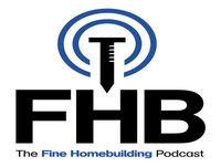 The Fine Homebuilding Podcast: Episode 97