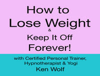 How to Lose Weight and Keep It Off Forever Podcast #10