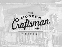 The Modern Craftsman Podcast: Episode 20