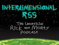 Interdimensional RSS Ep 16 – Rick and Morty Pilot Rewatch