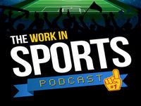 Becoming a Pro Sports Executive – Work in Sports Podcast E009
